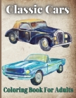 Classic Cars Coloring Book For Adults: Vintage Car Lovers Stress Relieving Designs for Relaxation and Fun Cover Image