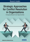 Strategic Approaches for Conflict Resolution in Organizations: Emerging Research and Opportunities Cover Image