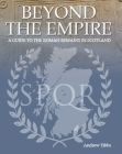 Beyond the Empire: A Guide to the Roman Remains in Scotland Cover Image