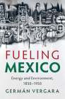 Fueling Mexico (Studies in Environment and History) Cover Image