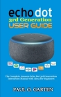 Echo Dot 3rd Generation User Guide: The Complete Amazon Echo 3rd Generation Instruction Manual with Alexa for Beginners Cover Image