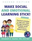 Make Social and Emotional Learning Stick!: Practical activities to help your child manage emotions, navigate social situations and reduce anxiety Cover Image