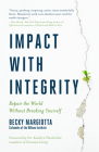 Impact with Integrity: Repair the World Without Breaking Yourself Cover Image