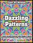 Color by Number Dazzling Patterns - Anti Anxiety Coloring Book for Adults: For Relaxation and Meditation Cover Image