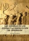 Las Guerras de los Judíos y la Destrucción de Jerusalén: (7 Libros en 1, Impresión a Letra Grande) Cover Image