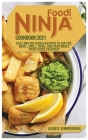 Ninja Foodi Cookbook 2021: Easy and Delicious Recipes to Air Fry, Roast, Grill, Bake, and Dehydrate your Foods Everyday Cover Image