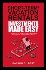 Short-Term/Vacation Rentals Investments Made Easy: 6 Golden Rules To Create A Real Profitable Business And Avoid Common Pitfalls Cover Image