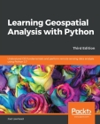 Learning Geospatial Analysis with Python - Third Edition Cover Image