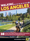 Walking Los Angeles: 38 of the Cityas Most Vibrant Historic, Revitalized, and Up-And-Coming Neighborhoods (Walking La: 38 Walking Tours Exploring Stairways) Cover Image