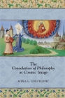 The Consolation of Philosophy as Cosmic Image (Medieval and Renaissance Texts and Studies #474) Cover Image