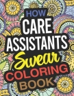 How Care Assistants Swear Coloring Book: a Care Assistant Coloring Book Cover Image