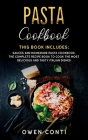 Pasta Cookbook: This Book Includes: Sauces and Homemade Pasta Cookbook. The Complete Recipe Book to Cook the Most Delicious and Tasty Cover Image