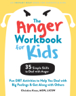 The Anger Workbook for Kids: Fun Dbt Activities to Help You Deal with Big Feelings and Get Along with Others Cover Image
