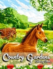Country Gardens Coloring Book: Adult Coloring Book Featuring Relaxing Pages of Beautiful Gardens, Lovely Houses, Flowers, and many more ... Cover Image