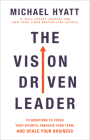 The Vision Driven Leader: 10 Questions to Focus Your Efforts, Energize Your Team, and Scale Your Business Cover Image