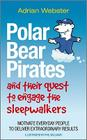 Polar Bear Pirates and Their Quest to Engage the Sleepwalkers: Motivate Everyday People to Deliver Extraordinary Results Cover Image