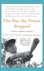The Day The Voices Stopped: A Schizophrenic's Journey From Madness To Hope Cover Image