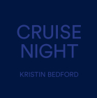 Kristin Bedford: Cruise Night Cover Image
