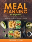 Meal Planning for Beginners: The Healthy Meal Prep Cookbook with 80+ Quick and Easy Recipes, Weekly Plans and Ready-to-Go Meals Cover Image