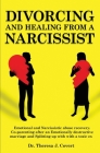 Divorcing and Healing from a Narcissist: Emotional and Narcissistic Abuse Recovery. Co-parenting after an Emotionally destructive Marriage and Splitti Cover Image