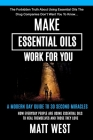 Make Essential Oils Work For You: The Forbidden Truth About Using Essential Oils The Pharmaceutical Companies Don't Want You To Know... Cover Image
