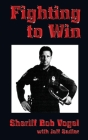 Fighting to Win: Sheriff Bob Vogel Cover Image