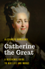 Catherine the Great: A Reference Guide to Her Life and Works Cover Image