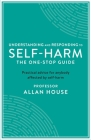 Understanding and Responding to Self-Harm: The One Stop Guide: Practical Advice for Anybody Affected by Self-Harm Cover Image