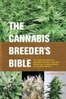 The Cannabis Breeder's Bible: The Definitive Guide to Marijuana Genetics, Cannabis Botany and Creating Strains for the Seed Market Cover Image