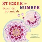 Sticker by Number: Beautiful Botanicals: 12 Floral Designs to Sticker, with 12 Mindful Exercises Cover Image
