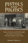Pistols and Politics: Feuds, Factions, and the Struggle for Order in Louisiana's Florida Parishes, 1810-1935 Cover Image
