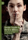 Gender Trouble in the U.S. Military: Challenges to Regimes of Male Privilege Cover Image