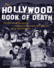 The Hollywood Book of Death: The Bizarre, Often Sordid, Passings of More than 125 American Movie and TV Idols Cover Image