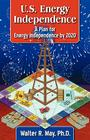 U.S. Energy Independence - A Plan for Energy Independence by 2020 Cover Image