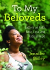 To My Beloveds: Letters on Faith, Race, Loss, and Radical Hope Cover Image