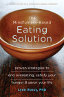 The Mindfulness-Based Eating Solution: Proven Strategies to End Overeating, Satisfy Your Hunger, and Savor Your Life Cover Image