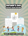 Father's Day Activity Book for Kids: Mazes, Dot to Dot, Word Search Cover Image