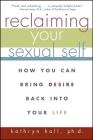 Reclaiming Your Sexual Self: How You Can Bring Desire Back Into Your Life Cover Image