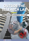 Outside the Research Lab, Volume 1: Physics in the Arts, Architecture and Design (Iop Concise Physics) Cover Image