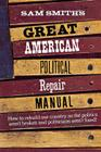 Sam Smith's Great American Political Repair Manual Cover Image