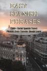 Easy Spanish Phrases: 1500+ Useful Spanish Travel Phrases Every Traveler Should Learn: Spanish Phrases About Life Cover Image