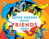Super Heroes Have Friends Too! (DC Super Heroes #13) Cover Image