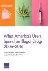 What America's Users Spend on Illegal Drugs, 2006-2016 Cover Image