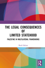 The Legal Consequences of Limited Statehood: Palestine in Multilateral Frameworks Cover Image