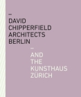David Chipperfield Architects Berlin and the Kunsthaus Zürich Cover Image