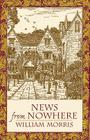 News from Nowhere: Or an Epoch of Rest; Being Some Chapters from