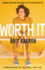 Worth It: Overcome Your Fears and Embrace the Life You Were Made for Cover Image