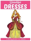 Beautiful Dresses Coloring Book for Adults: An Adult Coloring Book for Fashionistas (Fashion Coloring Books), Patterned party dresses: Coloring book f Cover Image