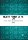 Religious Freedom and the Law: Emerging Contexts for Freedom for and from Religion Cover Image
