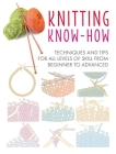 Knitting Know-How: Techniques and tips for all levels of skill from beginner to advanced Cover Image
